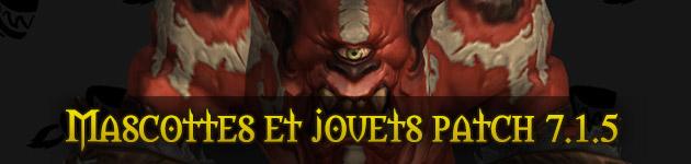 Les mascottes et jouets wow : patch 7.1.5