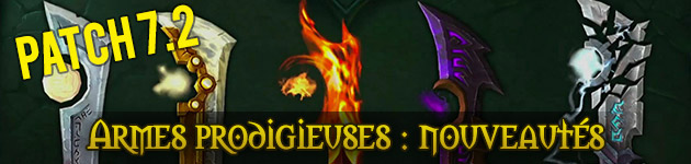 Patch 7.2 Armes prodigieuses Legion WoW