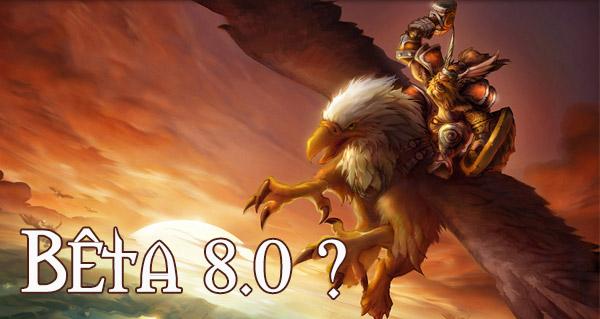 beta wow : une version 8.0 est apparue rapidement puis a ete retiree