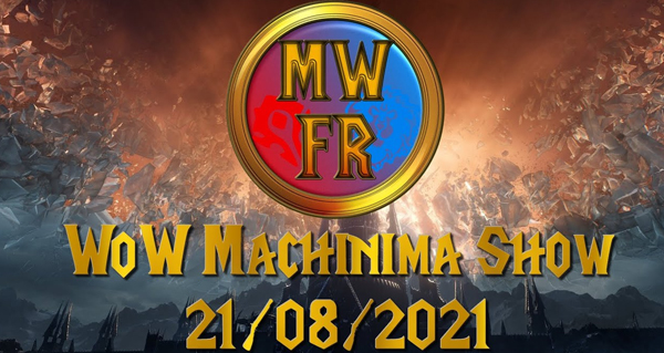 wow machinima show : ne ratez pas le live du 21 aout a partir de 21 heures