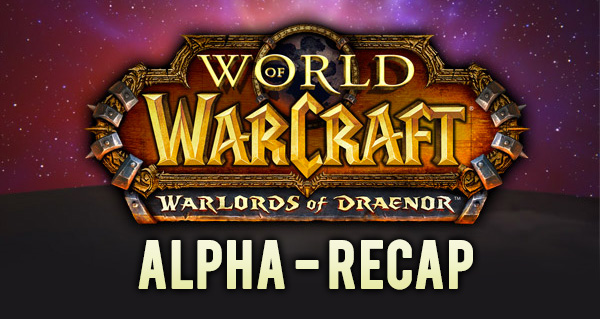 Alpha Warlords of Draenor : le récap