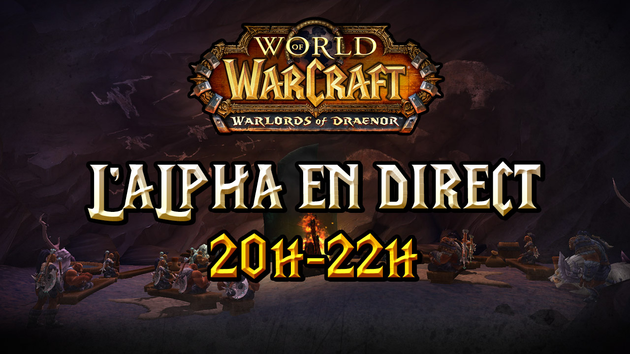 L'alpha de Warlords of Draenor en direct, ce soir de 20h à 22h
