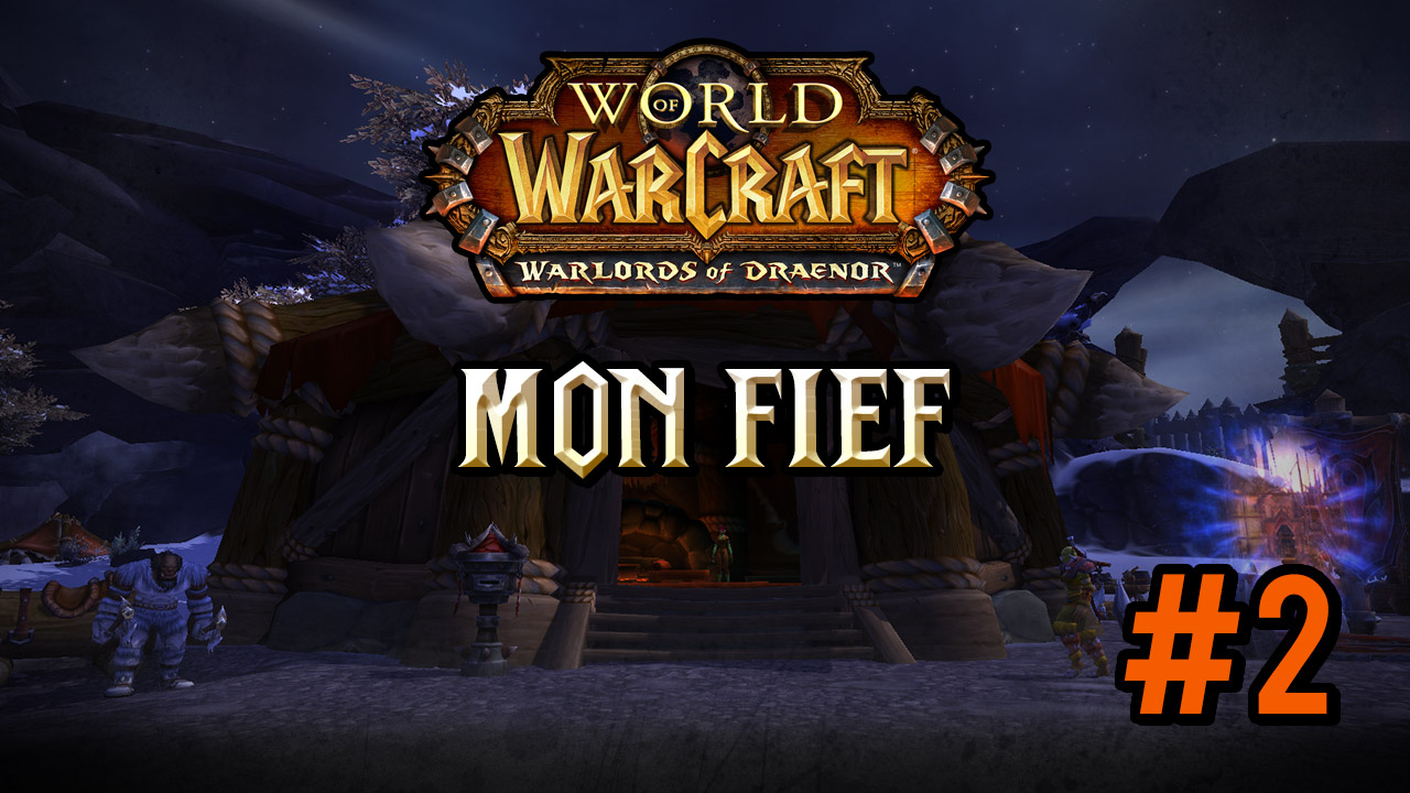 Warlords of Draenor #2 : construction de mon fief