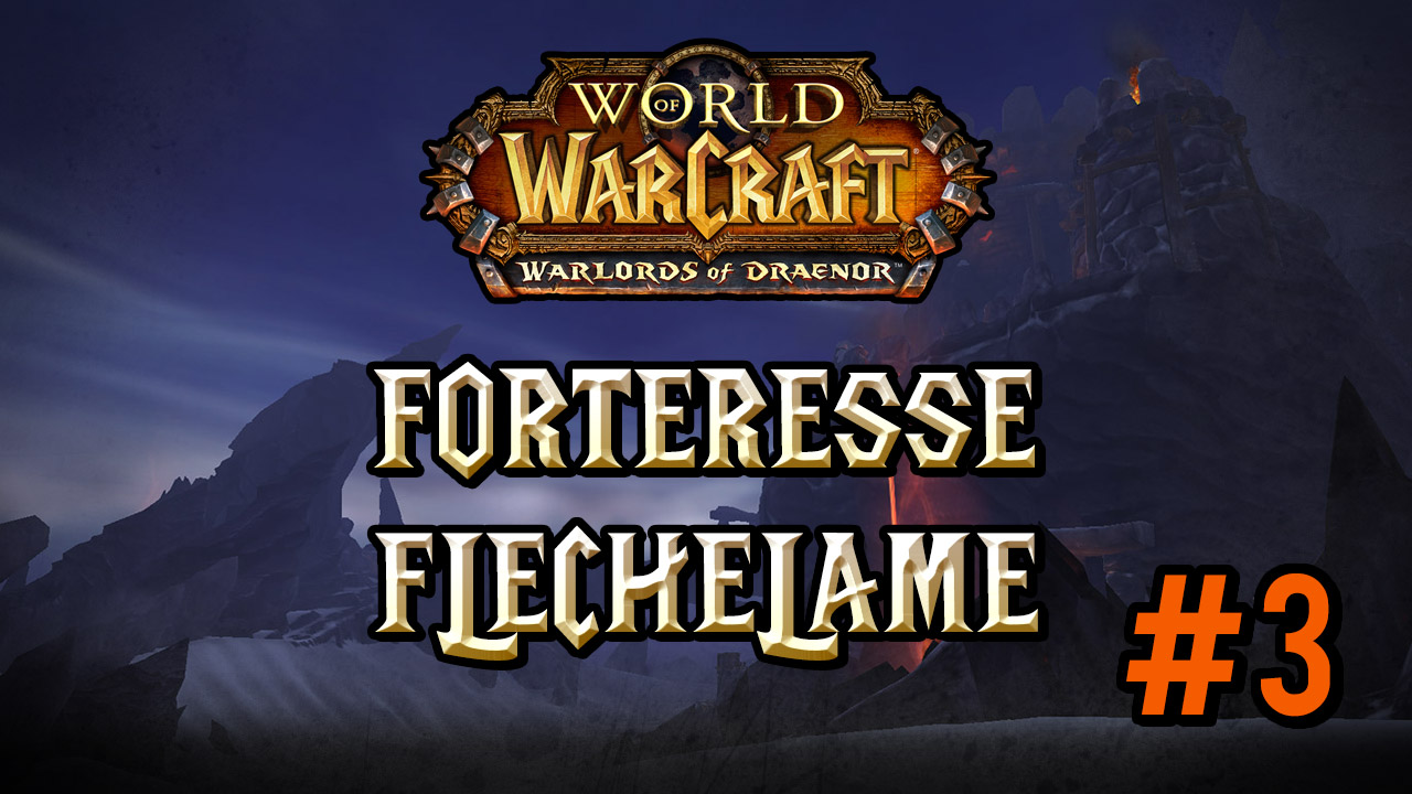 Warlords of Draenor #3 : Forteresse flèchelame