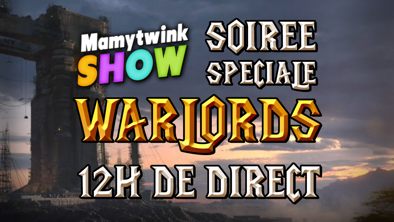 Mamytwink Show : 12h de direct Warlords of Draenor