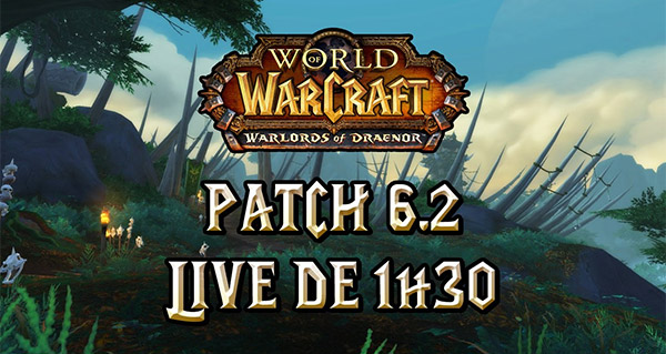 1h30 de live sur le patch 6.2 de Warlords of Draenor